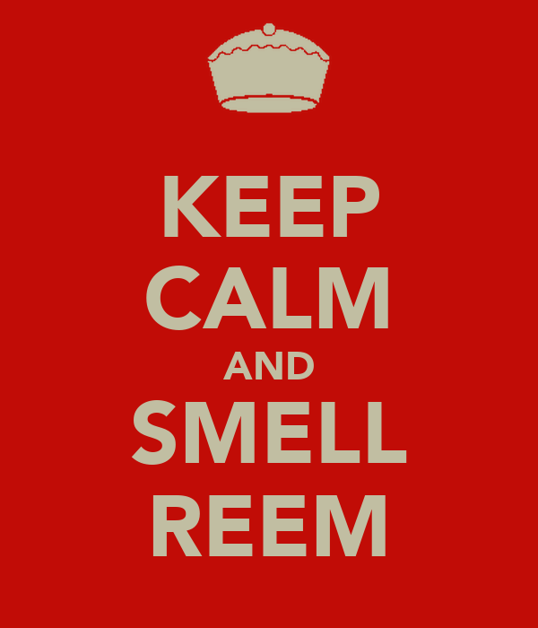 KEEP CALM AND SMELL REEM