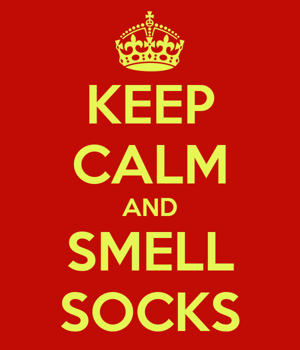 KEEP CALM AND SMELL SOCKS