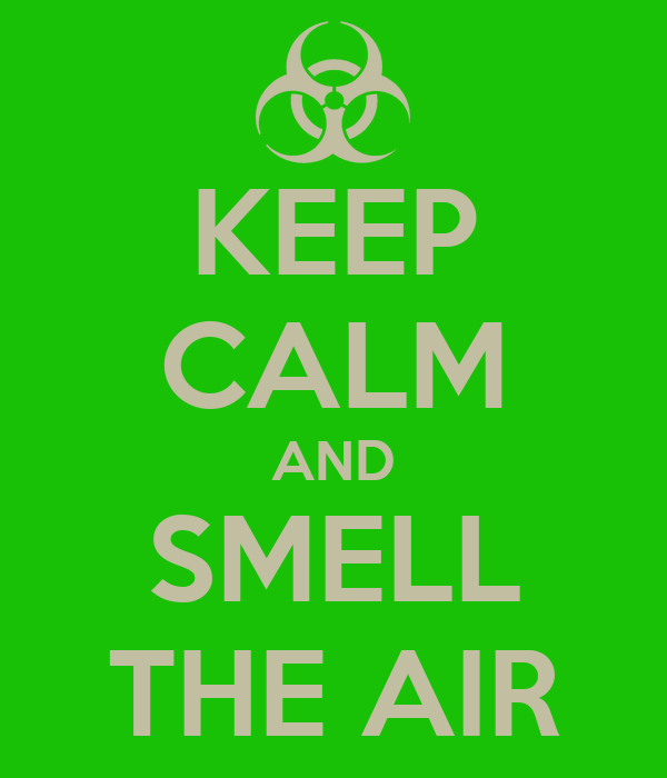KEEP CALM AND SMELL THE AIR