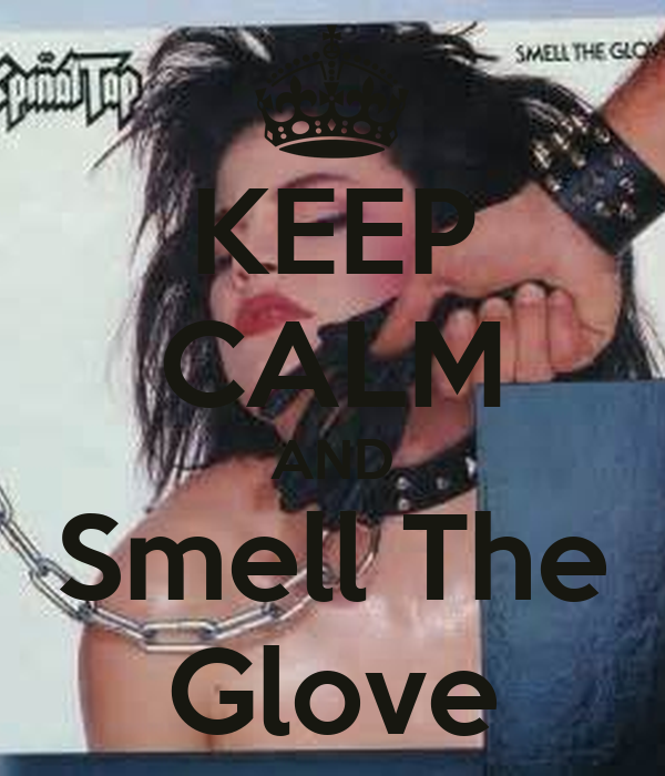 [Image: keep-calm-and-smell-the-glove-1.jpg]