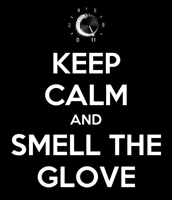 KEEP CALM AND SMELL THE GLOVE