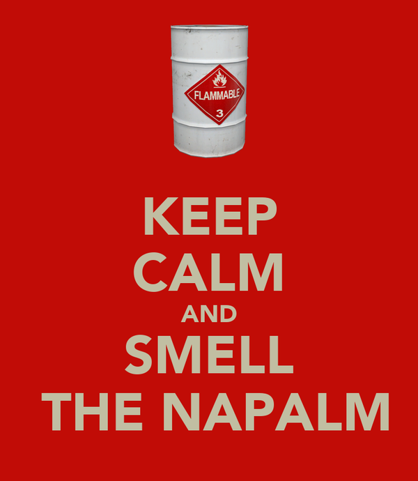 KEEP CALM AND SMELL  THE NAPALM