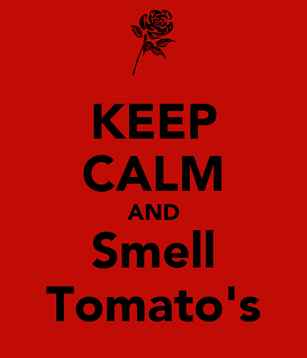KEEP CALM AND Smell Tomato's