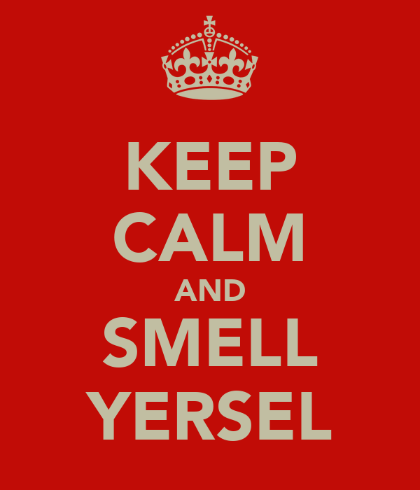 KEEP CALM AND SMELL YERSEL