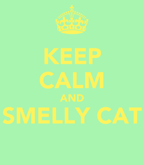 KEEP CALM AND SMELLY CAT
