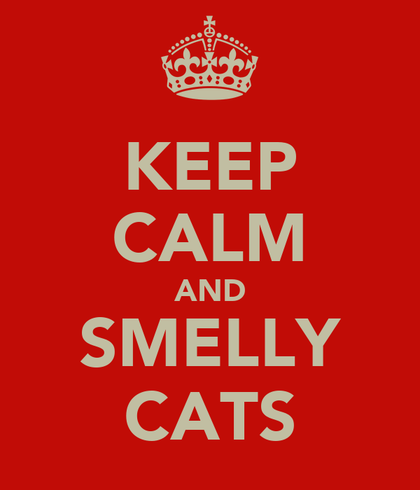 KEEP CALM AND SMELLY CATS