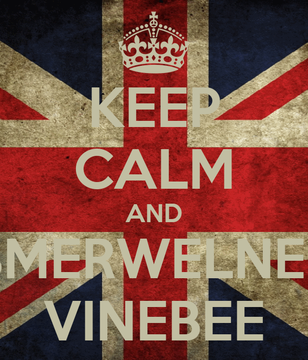 KEEP CALM AND SMERWELNEE VINEBEE