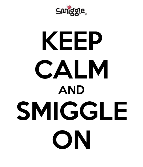 KEEP CALM AND SMIGGLE ON