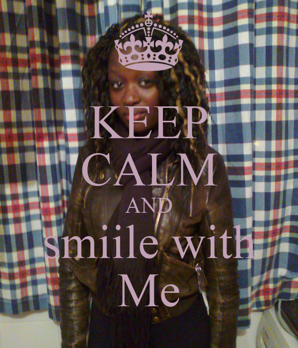 KEEP CALM AND smiile with Me