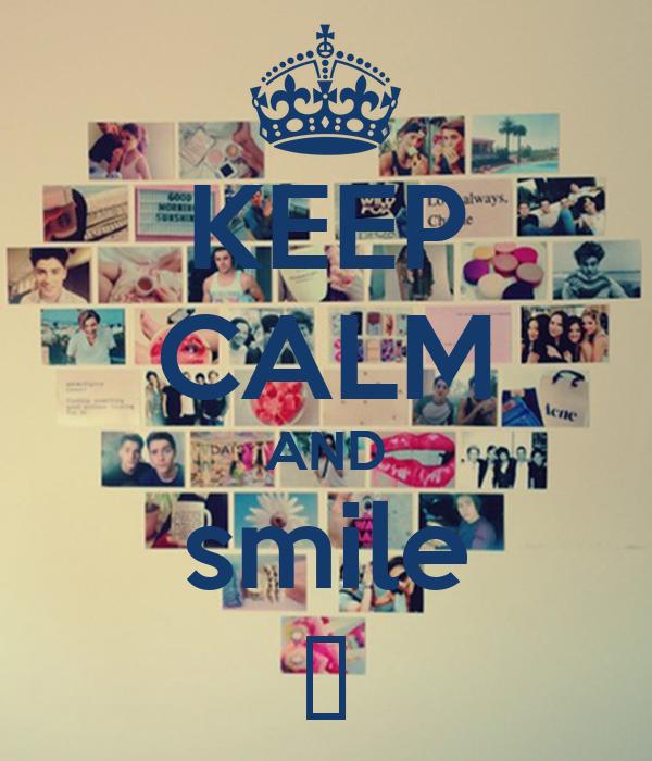KEEP CALM AND smile ♥