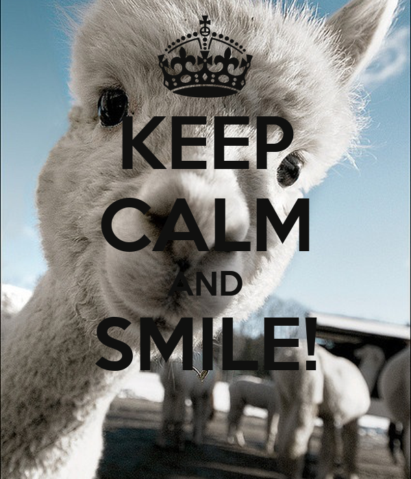 KEEP CALM AND SMILE!