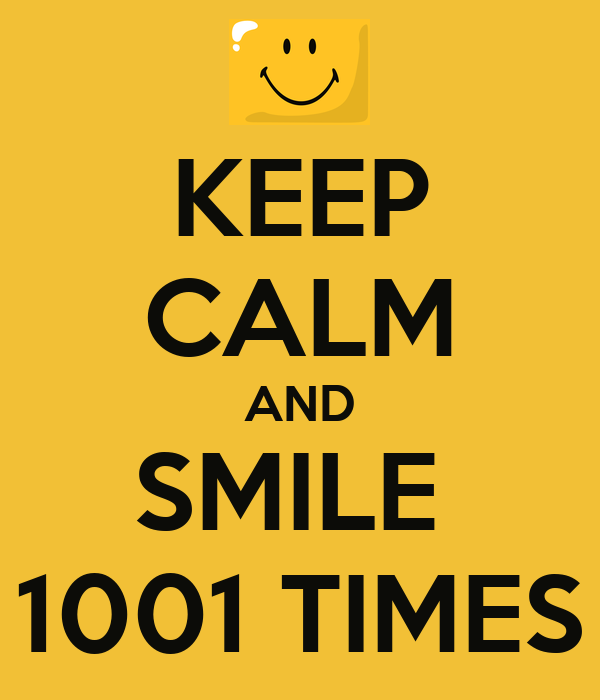 KEEP CALM AND SMILE  1001 TIMES