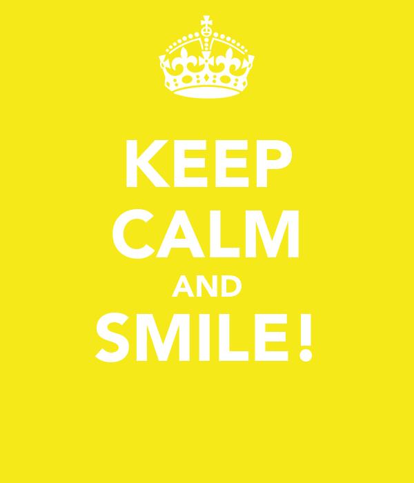 KEEP CALM AND SMILE! ☺