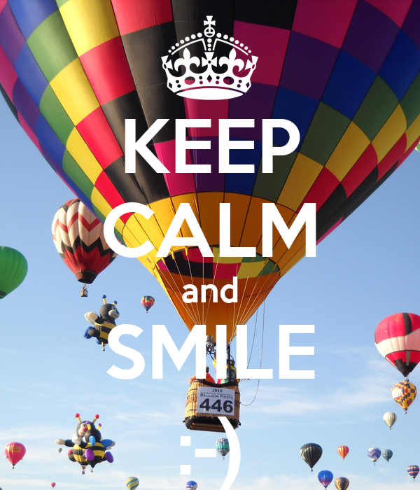 KEEP CALM and SMILE :-)