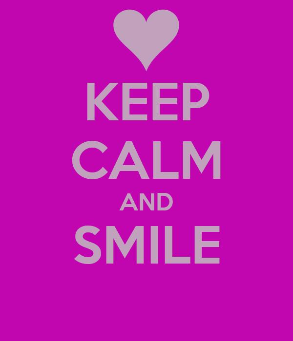 KEEP CALM AND SMILE