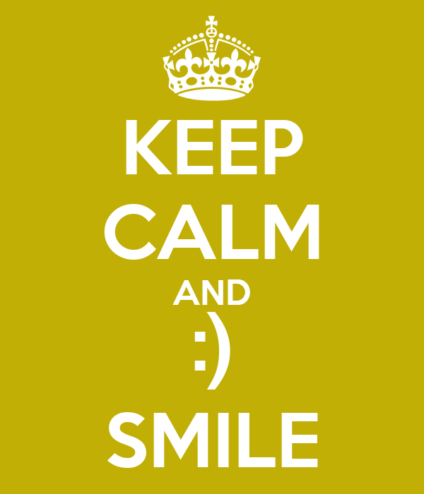 KEEP CALM AND :) SMILE
