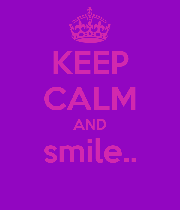KEEP CALM AND smile..