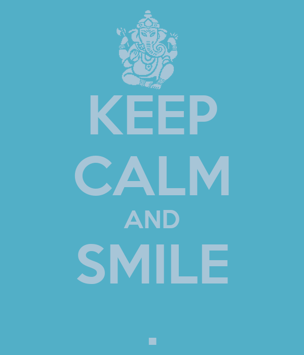 KEEP CALM AND SMILE .