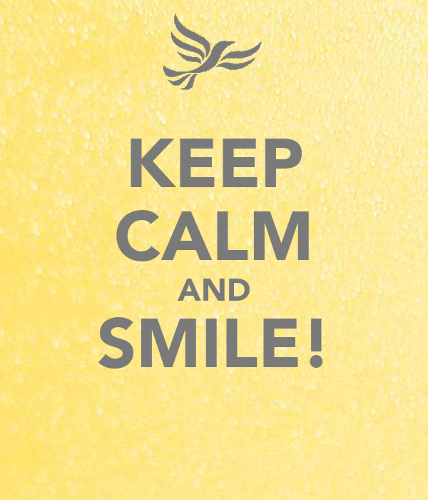 KEEP CALM AND SMILE!