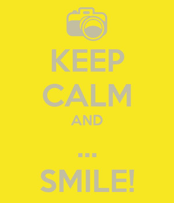 KEEP CALM AND ... SMILE!