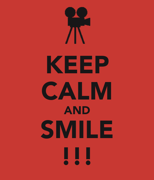 KEEP CALM AND SMILE !!!