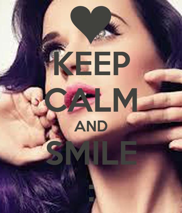 KEEP CALM AND SMILE :