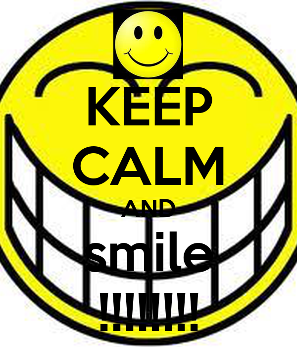 KEEP CALM AND smile !!!!!!!!