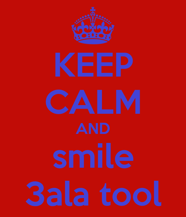 KEEP CALM AND smile 3ala tool