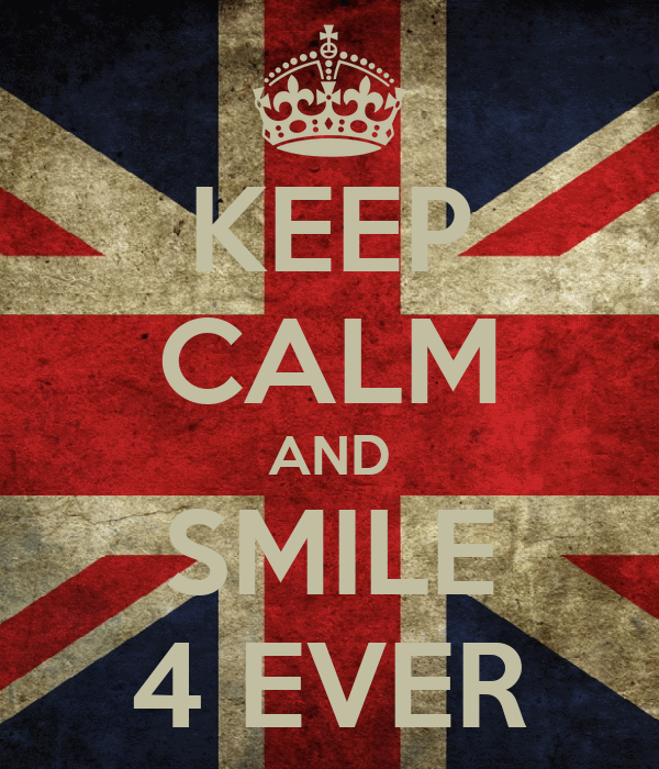 KEEP CALM AND SMILE 4 EVER