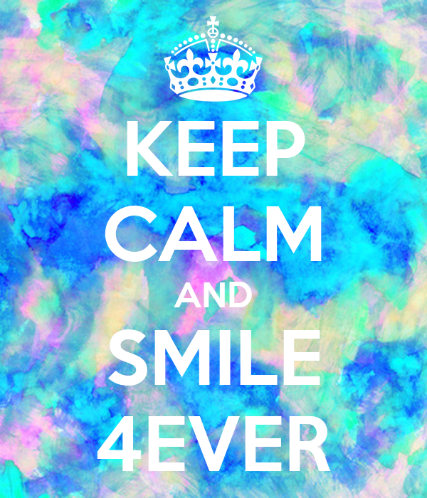 KEEP CALM AND SMILE 4EVER