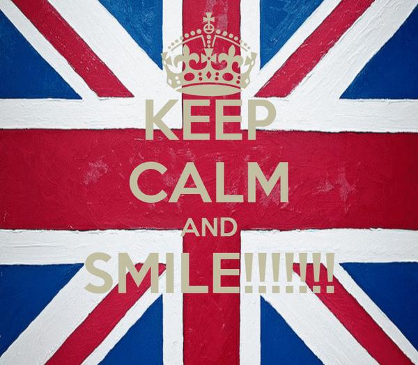 KEEP CALM AND SMILE!!!!!!!