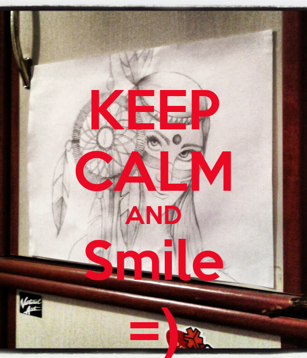 KEEP CALM AND Smile =)