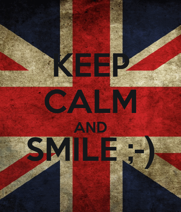 KEEP CALM AND SMILE ;-)