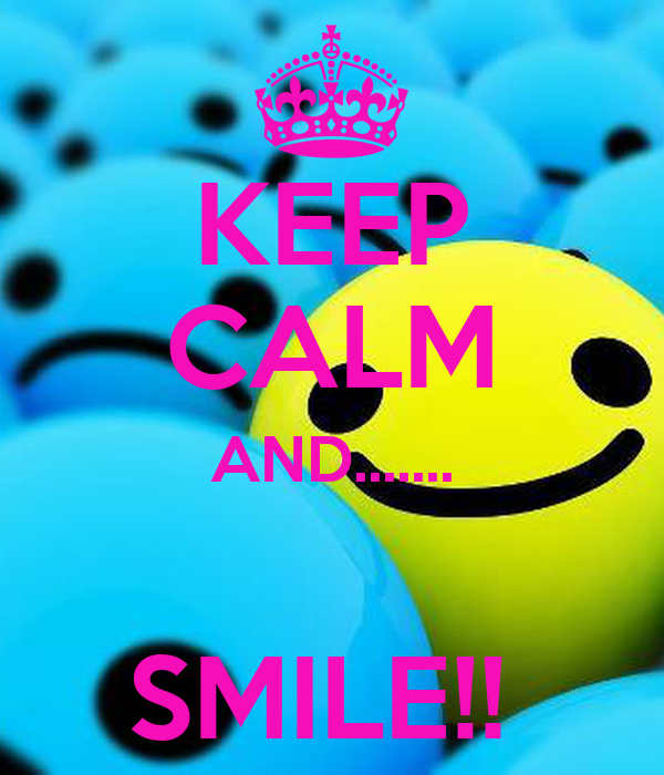 KEEP CALM AND.......  SMILE!!