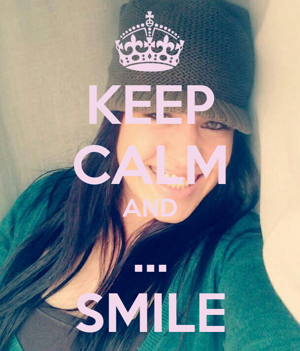 KEEP CALM AND ... SMILE