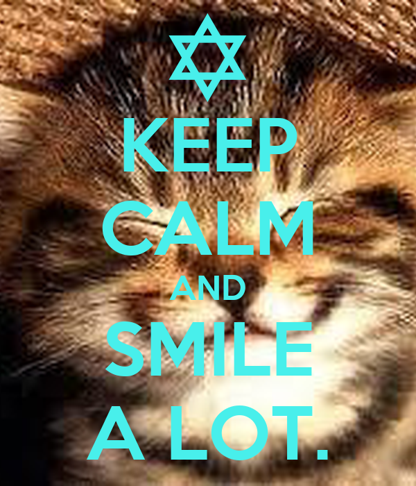 KEEP CALM AND SMILE A LOT.