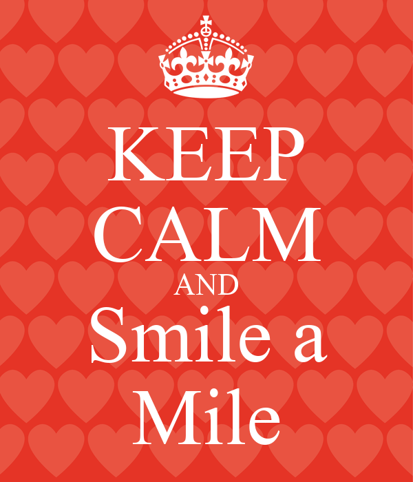KEEP CALM AND Smile a Mile