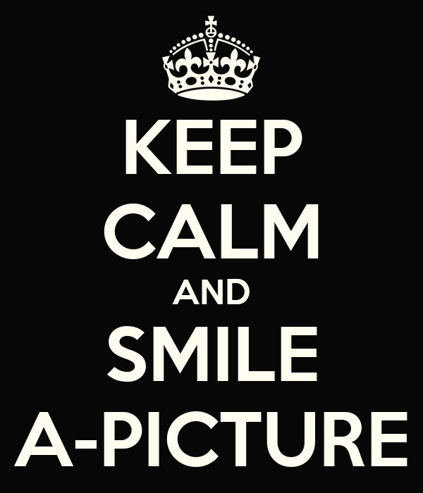 KEEP CALM AND SMILE A-PICTURE