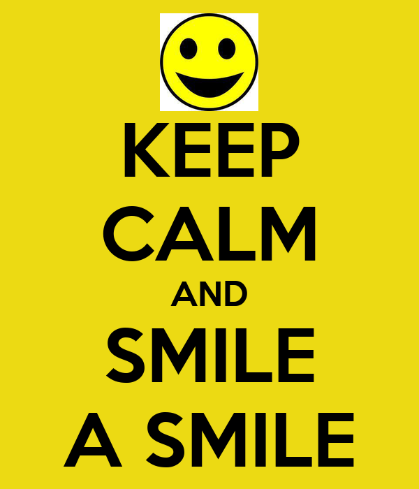 KEEP CALM AND SMILE A SMILE