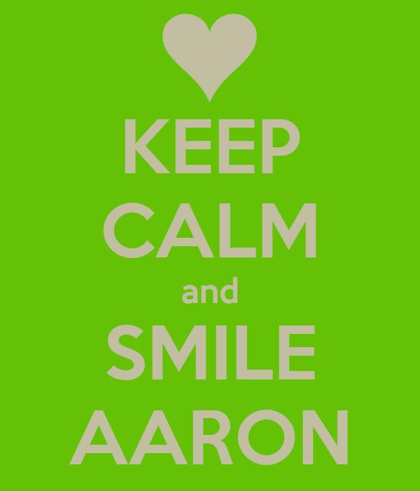 KEEP CALM and SMILE AARON