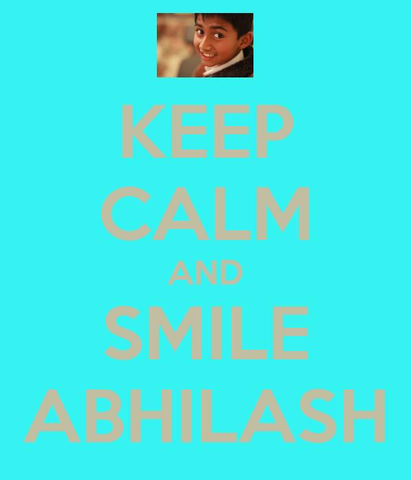 KEEP CALM AND SMILE ABHILASH