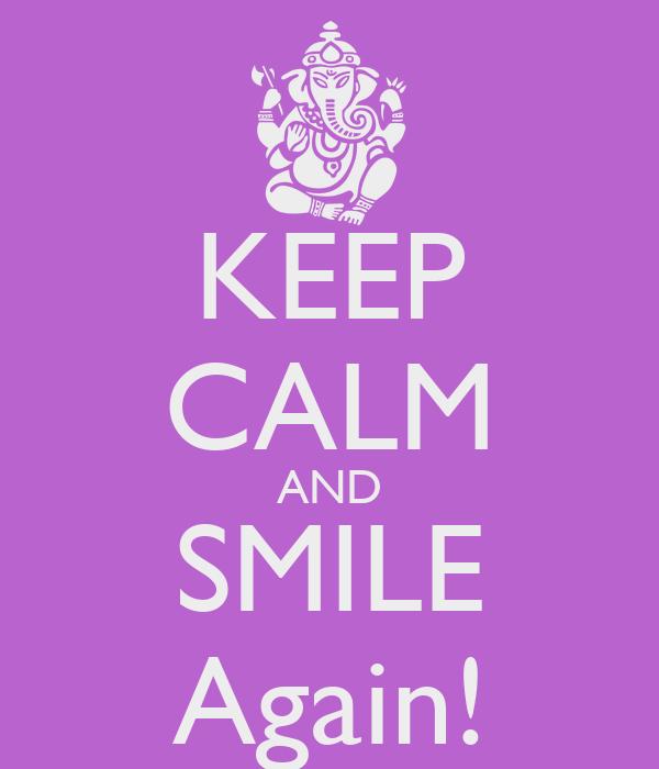 KEEP CALM AND SMILE Again!