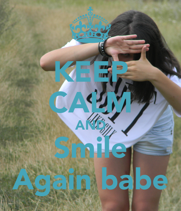 KEEP CALM AND Smile Again babe