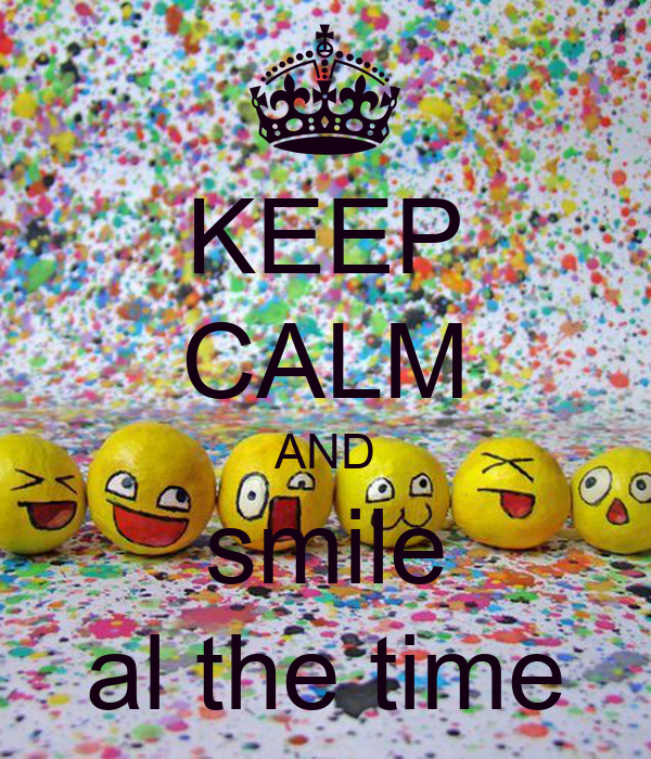 KEEP CALM AND smile al the time