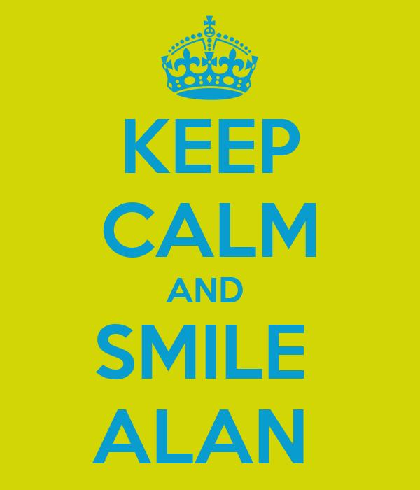 KEEP CALM AND  SMILE  ALAN