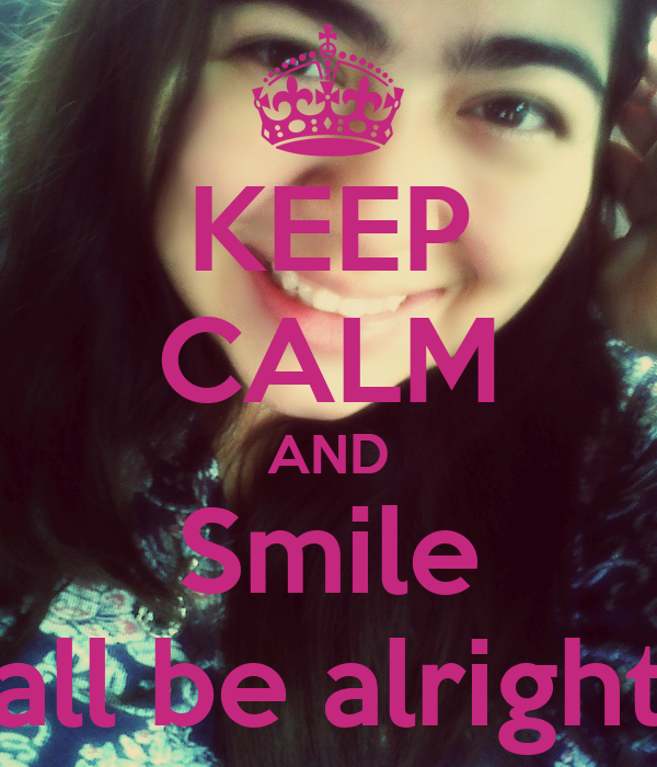 KEEP CALM AND Smile all be alright