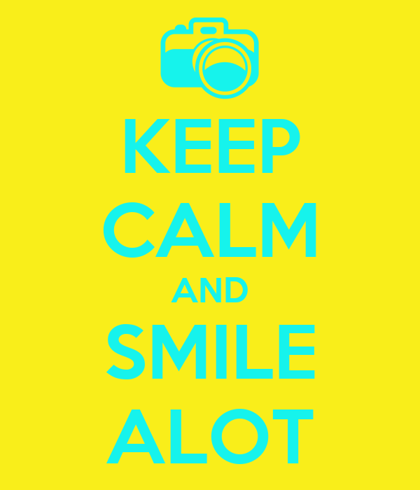 KEEP CALM AND SMILE ALOT