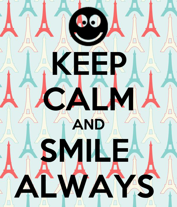 KEEP CALM AND SMILE  ALWAYS