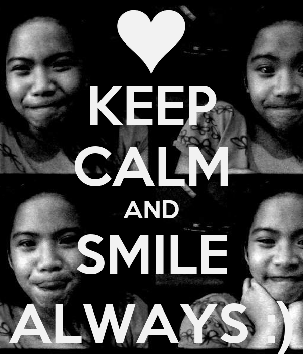 KEEP CALM AND SMILE ALWAYS :)