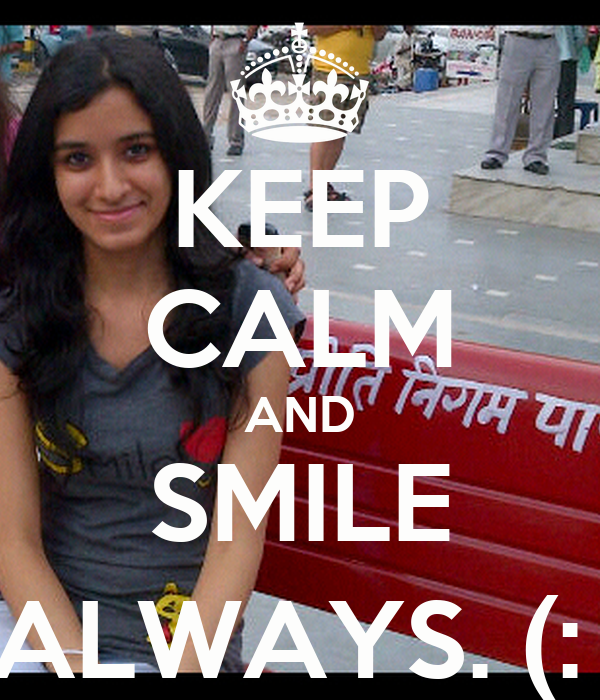 KEEP CALM AND SMILE ALWAYS. (: